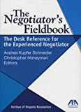 The Negotiator's Fieldbook: The Desk Reference for the Experienced Negotiator