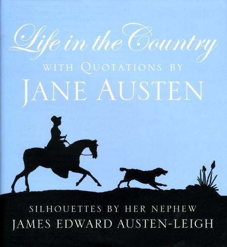 Life in the Country: With Quotations by Jane Austen and Silhouettes by Her Nephew James Edward Austen-Leigh