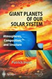 img - for Giant Planets of Our Solar System: Atmospheres, Composition, and Structure (Springer Praxis Books / Geophysical Sciences) book / textbook / text book
