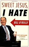 Sweet Jesus, I Hate Bill O'Reilly (1560258810) by Joseph Minton Amann