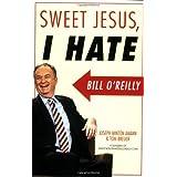 Sweet Jesus, I Hate Bill O'Reilly ~ Joseph Minton Amann