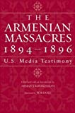 img - for The Armenian Massacres, 1894-1896: U.S. Media Testimony book / textbook / text book