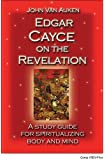 Edgar Cayce on the Revelation: A Study Guide for Spiritualizing Body and Mind