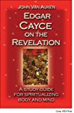 Edgar Cayce on the Revelation: A Study Guide for Spiritualizing Body and Mind (1402733895) by Van Auken, John