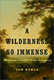 A Wilderness So Immense: The Louisiana Purchase and the Destiny of America (Lewis & Clark Expedition)