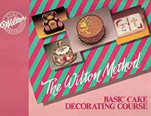 Amazon.com: The Wilton Method: Basic Cake Decorating ...