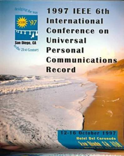 1997 IEEE 6th International Conference on Universal Personal Communications Record: 12-16 October 1993 Hotel Del Coronado San Diego, Ca USA
