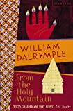 From the Holy Mountain: A Journey in the Shadow of Byzantium (0006547745) by Dalrymple, William