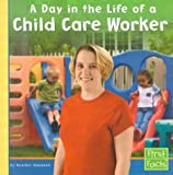 A Day in the Life of a Child Care Worker (Community Helpers at Work)