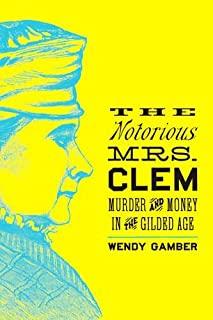 Book Cover: The Notorious Mrs. Clem: Murder and Money in the Gilded Age