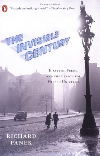 Invisible Century : Einstein, Freud, and The Search for Hidden Universes, RICHARD PANEK