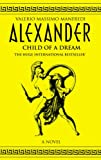Child of a Dream (Alexander, Book 1) (0330391704) by Manfredi, Valerio Massimo
