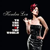 Kendra Lou To The End of the World