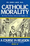 Catholic Morality: A Course In Religion (Book III)