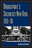 Bridgeport's Socialist New Deal, 1915-36 (Working Class in American History)