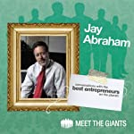 Jay Abraham - World's Leading Marketing Expert Talks About 'Passion': Conversations with the Best Entrepreneurs on the Planet | Jay Abraham