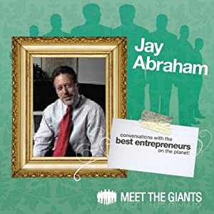 Jay Abraham - World's Leading Marketing Expert Talks About 'Passion': Conversations with the Best Entrepreneurs on the Planet | [Jay Abraham]