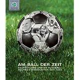 Am Ball der Zeit. Deutschland und die Fu�ball-Weltmeisterschaften seit 1954.