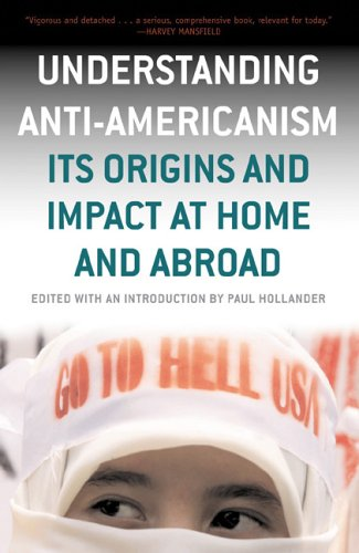 Understanding Anti-Americanism: Its Origins and Impact at Home and Abroad, Paul Hollander