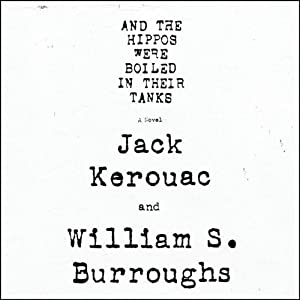 And the Hippos Were Boiled in Their Tanks | [Jack Kerouac, William S. Burroughs]
