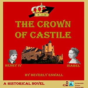 The Crown of Castile: How Isabel Happened to Become Queen | [Beverly Enwall]