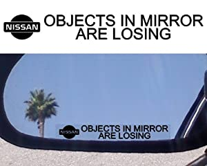 "(2) Mirror Decals "" OBJECTS IN MIRROR ARE LOSING"" for NISSAN 200 240 280 SX VERSA ARMADA MURANO ALTIMA 300ZX TURBO SENTRA SE-R 240 SX 350Z 240sz GT-R 350Z 370Z NISMO MAXIMA Pathfinder Titan Frontier Xterra 200SX 240SX 280SX 350 370 Z GTR QUEST ROGUE STANZA SE S"