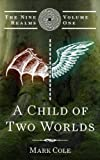 A Child of Two Worlds (The Nine Realms Book 1) (English Edition)