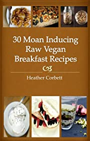 30 Moan Inducing Raw Vegan Breakfast Recipes