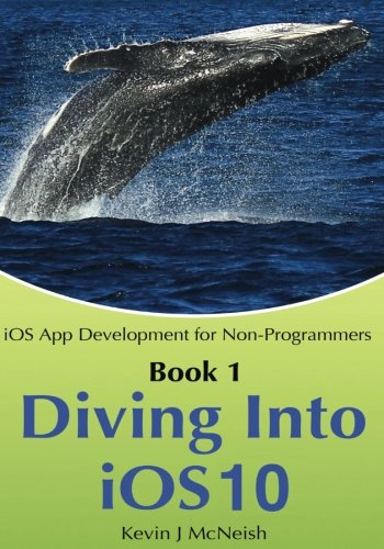 Book 1: Diving In - iOS App Development for Non-Programmers Series: The Series on How to Create iPhone & iPad Apps (Ios Electronics compare prices)