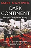 Mark Mazower Dark Continent: Europe's Twentieth Century