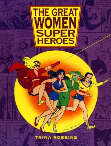 The Great Women Superheroes by Trina Robbins
