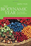 The Biodynamic Year: Increasing Yield, Quality and Flavour: 100 Helpful Tips for the Gardener of Smallholder