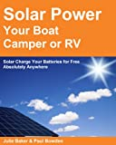 Solar Power your Boat, Camper or RV - Solar Charge your Batteries for Free Absolutely Anywhere
