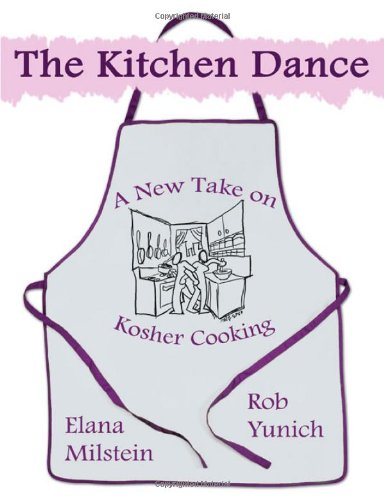 The Kitchen Dance: A New Take on Kosher Cooking by Rob Yunich, Elana Milstein