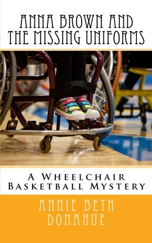 Anna Brown and The Missing Uniforms: A Wheelchair Basketball Mystery (Volume 1)