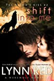 Shift Into Me (Alpha Werewolf Shifter Romance) (The Alphas Kiss)