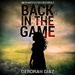 Back in the Game: Smith Investigation Series, Book 1   Deborah Diaz