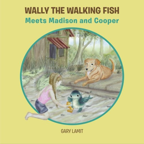 Wally the Walking Fish: Meets Madison and Cooper