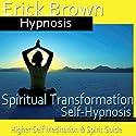 Spiritual Transformation Hypnosis: Higher Self Meditation, Spirit Guide, Hypnosis Self Help, Binaural Beats Nlp  by Erick Brown Hypnosis Narrated by Erick Brown Hypnosis