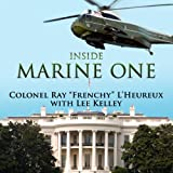 Inside Marine One: Four U.S. Presidents, One Proud Marine, and the Worlds Most Amazing Helicopter