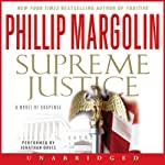 Supreme Justice: A Novel of Suspense (       UNABRIDGED) by Phillip Margolin Narrated by Jonathan Davis