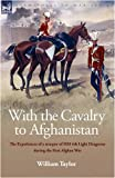 With the Cavalry to Afghanistan: The Experiences of a Trooper of H. M. 4th Light Dragoons During the First Afghan War William Taylor