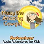 Maisy the Amazing Cowgirl: Audventures Audio Adventures for Kids | Rosko Lewis