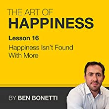 Lesson 16 - Happiness Isn't Found with More  by Benjamin Bonetti Narrated by Benjamin Bonetti