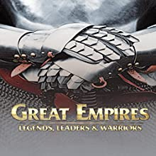 Great Empires: Legends, Leaders, and Warriors Audiobook by  Go Entertain Narrated by Charles B Burrell