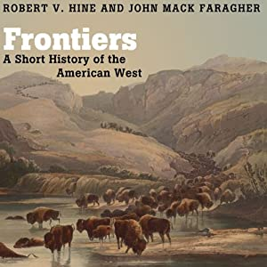 Frontiers: A Short History of the American West   [Robert V. Hine, John Mack Faragher]
