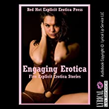 Engaging Erotica: Five Explicit Erotica Stories Audiobook by Kate Youngblood, Mackynna Ruble, Nycole Folk, Sandra Strike, Tanya Tung Narrated by Poetess Connie, Nichelle Gregory, Dana Campbell, Sapphire Rose, Vivien Lee Fox