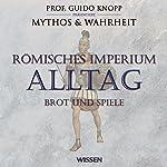 Römisches Imperium - Alltag. Brot und Spiele | Stephanie Mende
