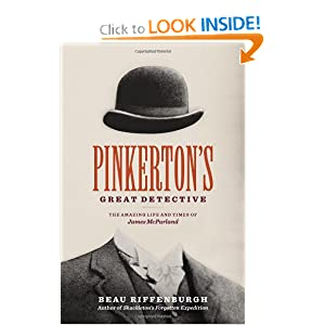 Pinkerton's Great Detective: The Amazing Life and Times of James McParland by Beau Riffenburgh