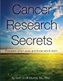 Cancer Research Secrets: Therapies Which Work and Those Which Don't